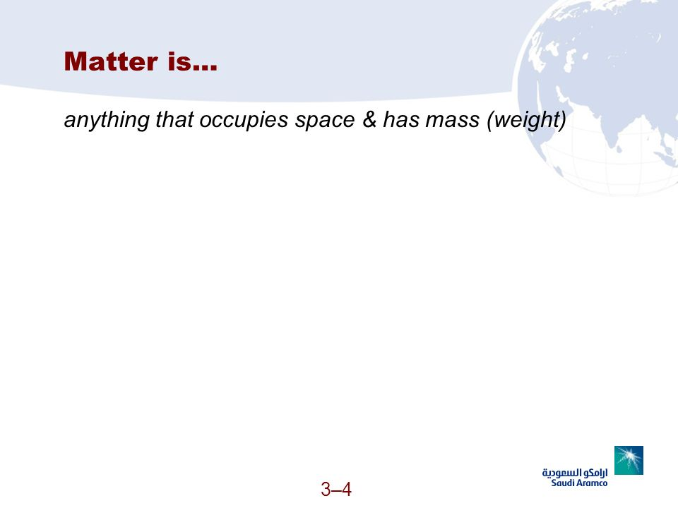 Matter is… anything that occupies space & has mass (weight)