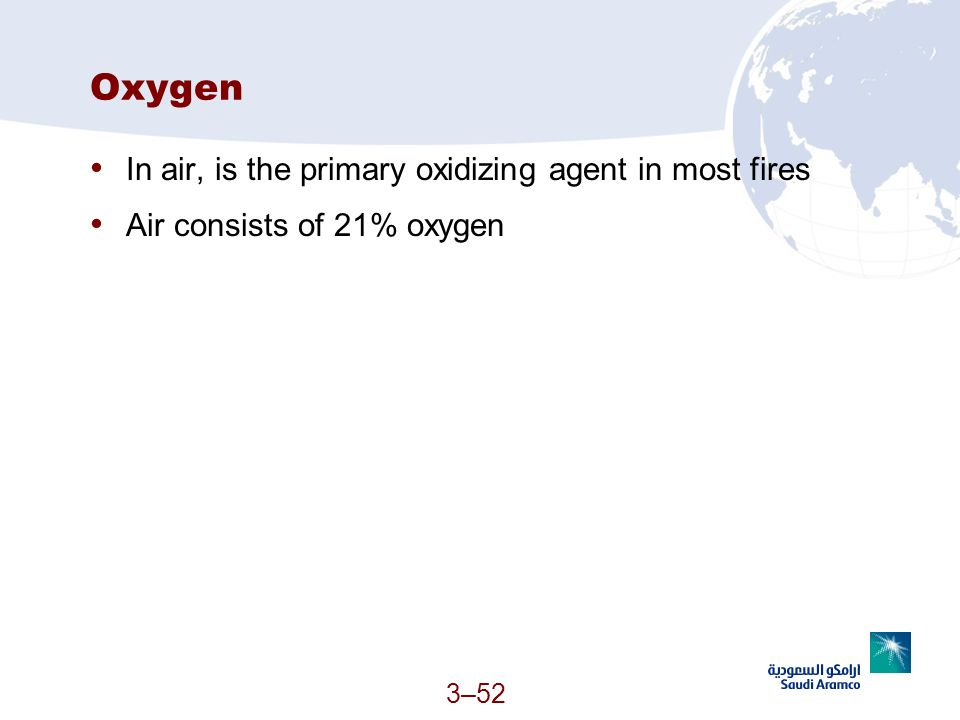 Oxygen In air, is the primary oxidizing agent in most fires