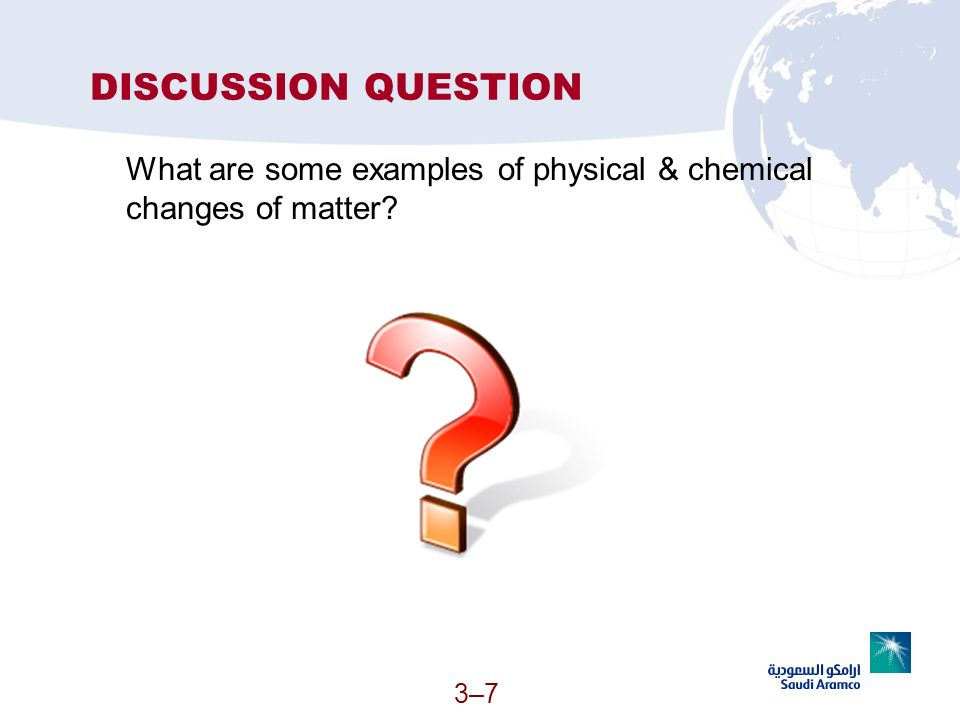 DISCUSSION QUESTION What are some examples of physical & chemical changes of matter