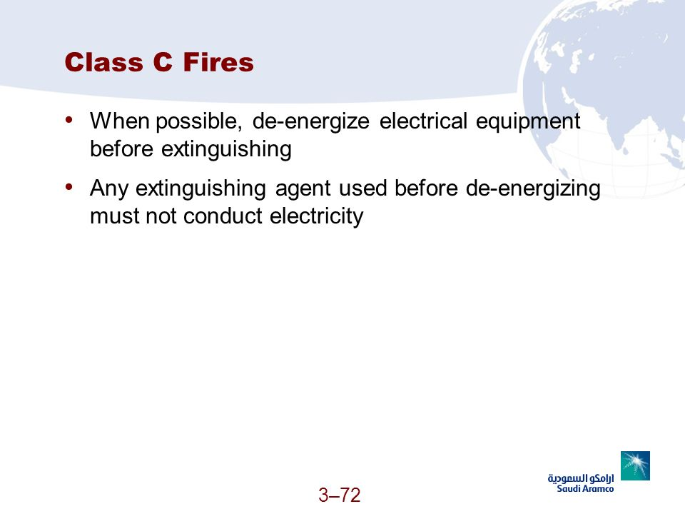 Class C Fires When possible, de-energize electrical equipment before extinguishing.