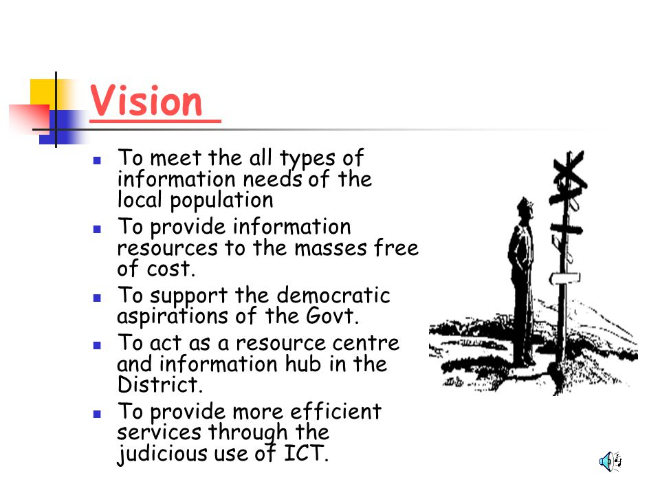 Vision To meet the all types of information needs of the local population. To provide information resources to the masses free of cost.