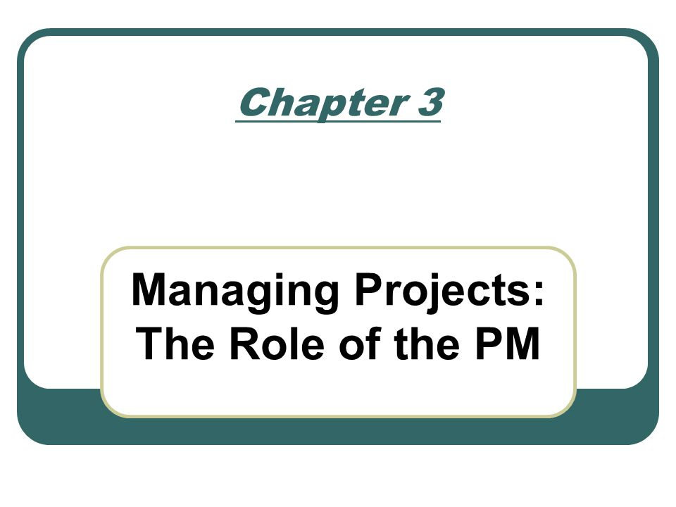 Managing Projects: The Role of the PM