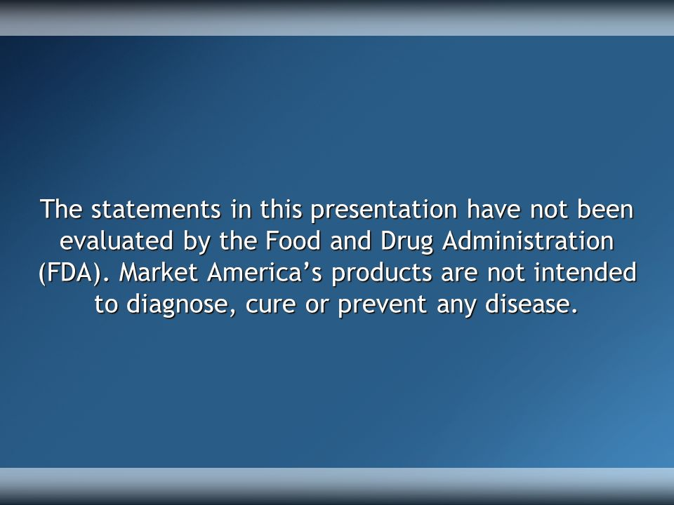 The statements in this presentation have not been evaluated by the Food and Drug Administration (FDA).
