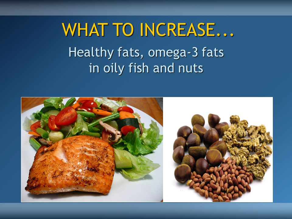 Healthy fats, omega-3 fats in oily fish and nuts