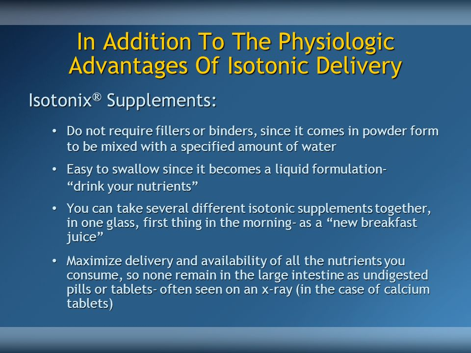 In Addition To The Physiologic Advantages Of Isotonic Delivery