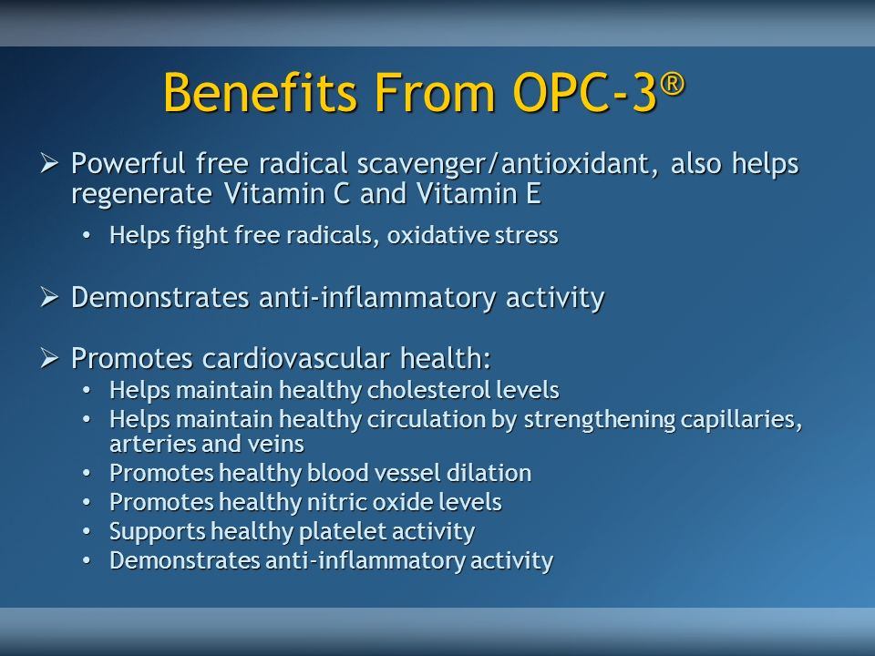 Benefits From OPC-3® Powerful free radical scavenger/antioxidant, also helps regenerate Vitamin C and Vitamin E.