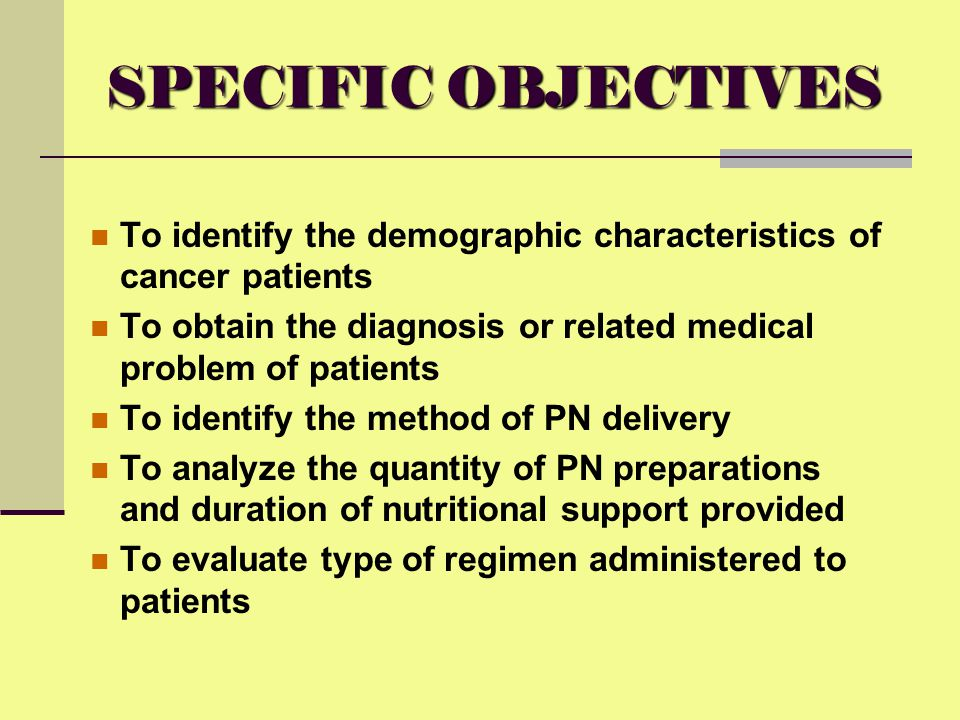SPECIFIC OBJECTIVES To identify the demographic characteristics of cancer patients. To obtain the diagnosis or related medical problem of patients.