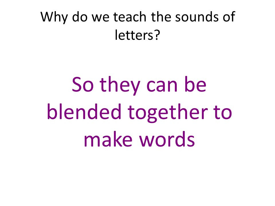 Why do we teach the sounds of letters