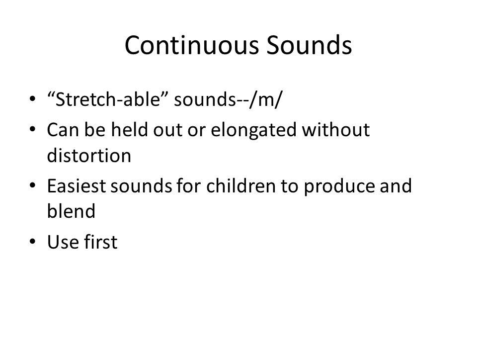 Continuous Sounds Stretch-able sounds--/m/