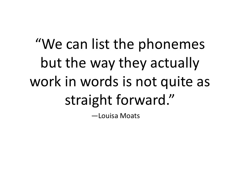 We can list the phonemes but the way they actually work in words is not quite as straight forward.