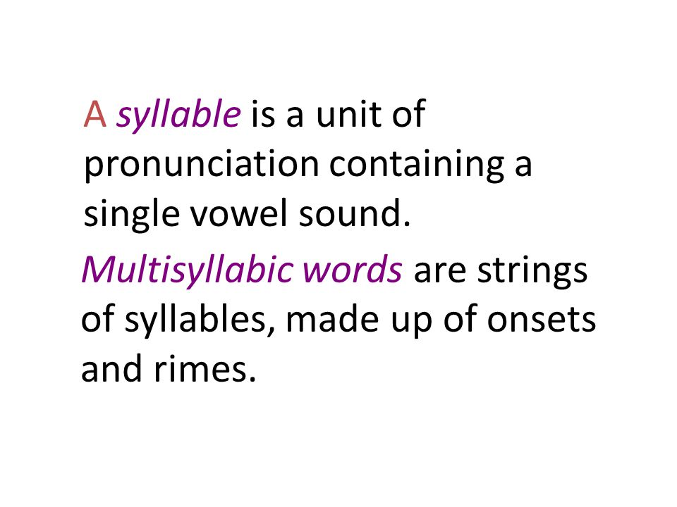 A syllable is a unit of pronunciation containing a single vowel sound.