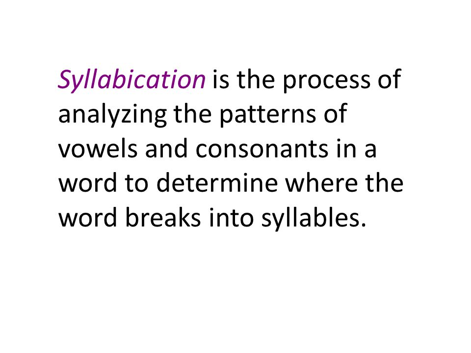 Syllabication is the process of analyzing the patterns of vowels and consonants in a word to determine where the word breaks into syllables.