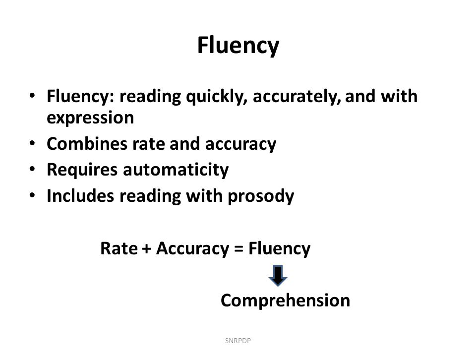 Fluency Fluency: reading quickly, accurately, and with expression