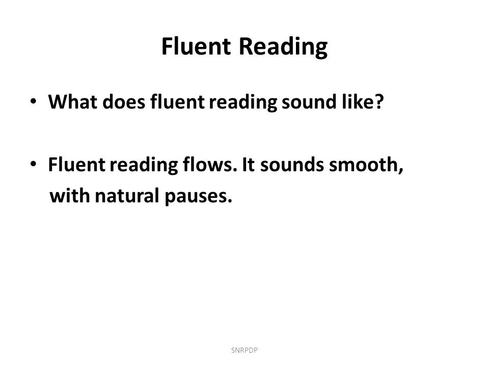 Fluent Reading What does fluent reading sound like