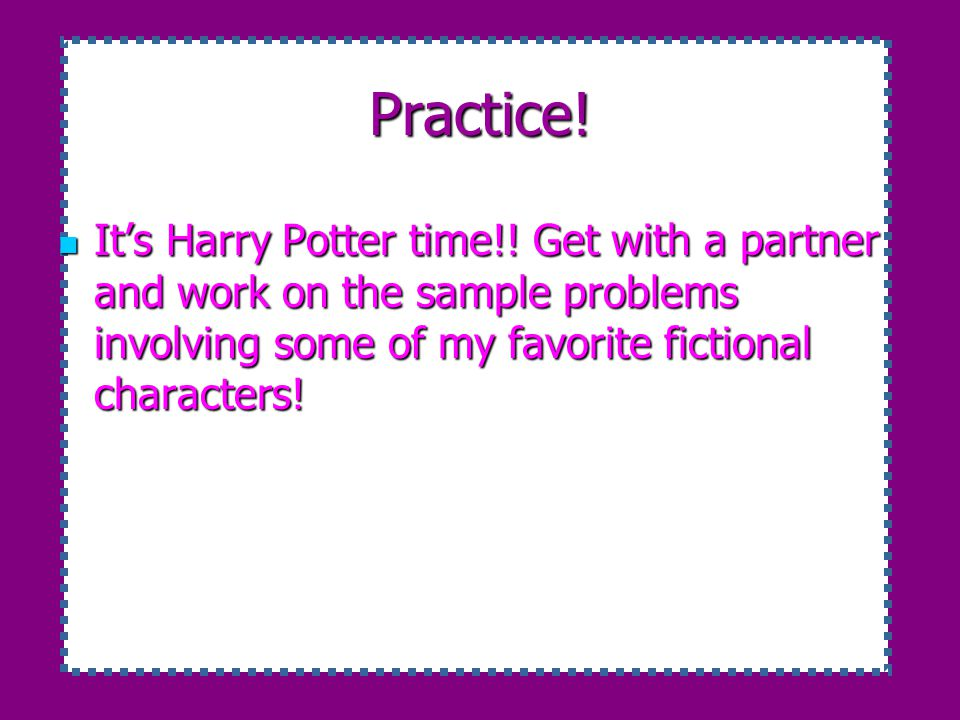 Practice. It's Harry Potter time!.