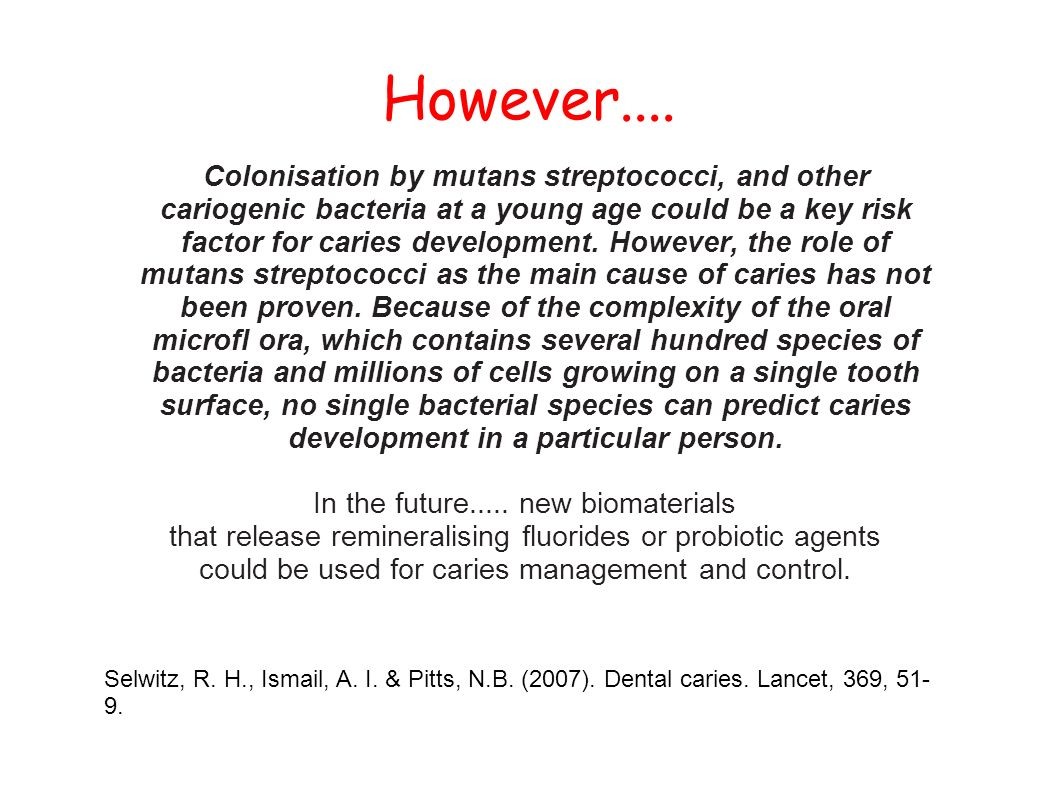 However.... Colonisation by mutans streptococci, and other