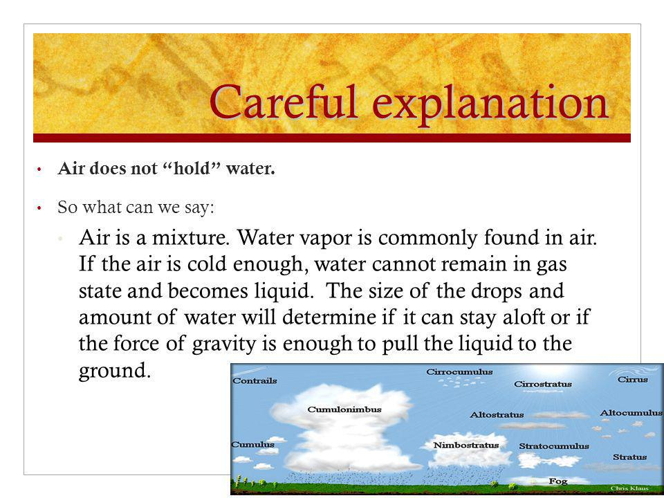 Careful explanation Air does not hold water. So what can we say: