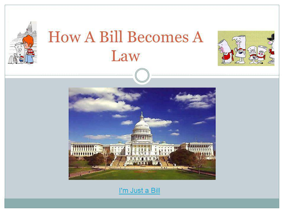 How A Bill Becomes A Law I m Just a Bill