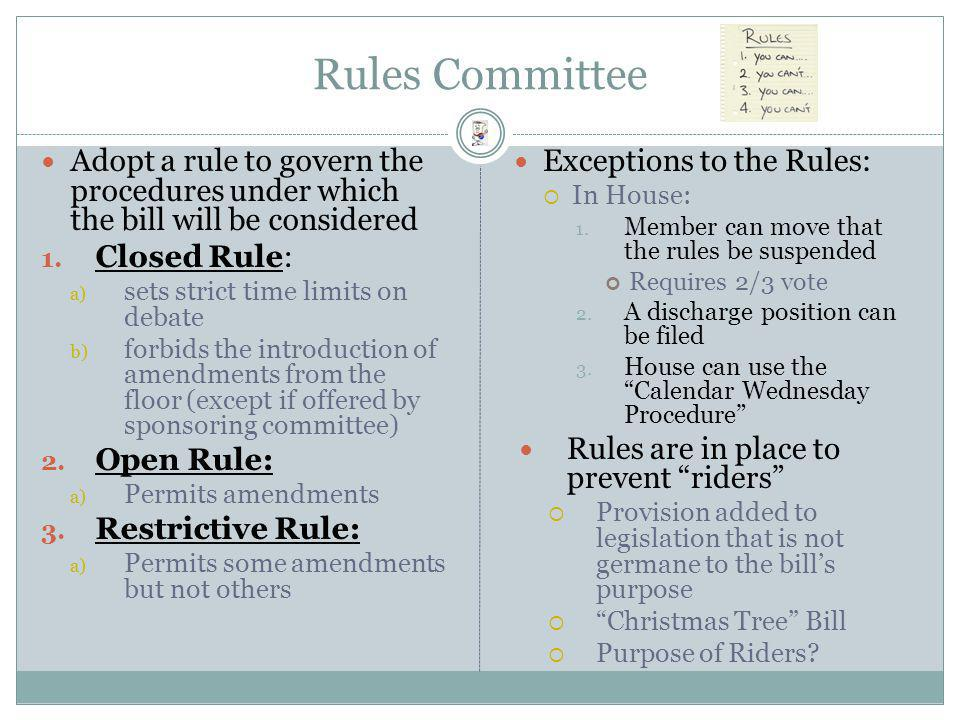 Rules Committee Adopt a rule to govern the procedures under which the bill will be considered. Closed Rule:
