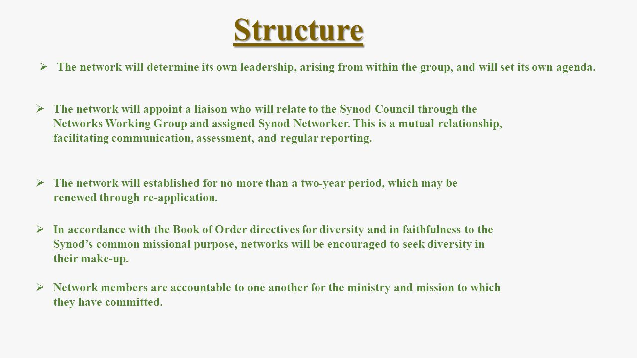 Structure The network will determine its own leadership, arising from within the group, and will set its own agenda.
