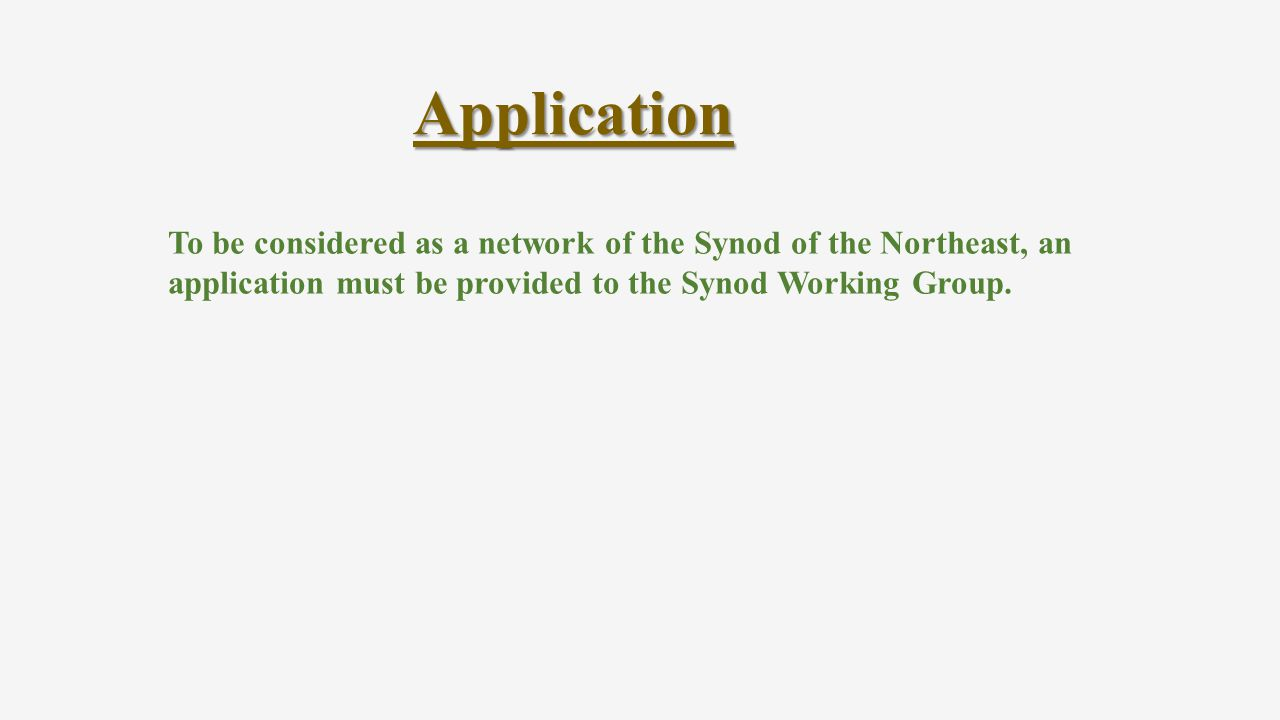 Application To be considered as a network of the Synod of the Northeast, an application must be provided to the Synod Working Group.