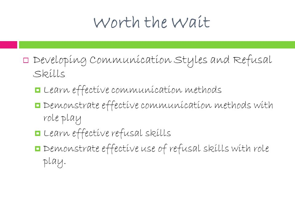 Worth the Wait Developing Communication Styles and Refusal Skills