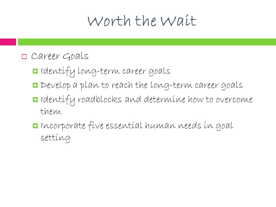 Worth the Wait Career Goals Identify long-term career goals