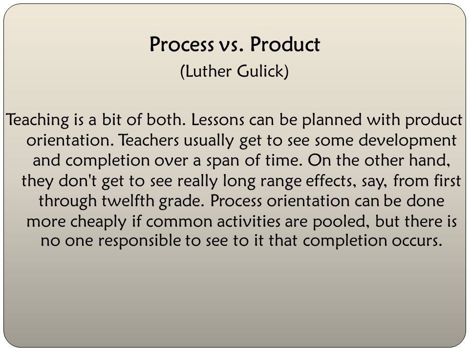 Process vs. Product (Luther Gulick)
