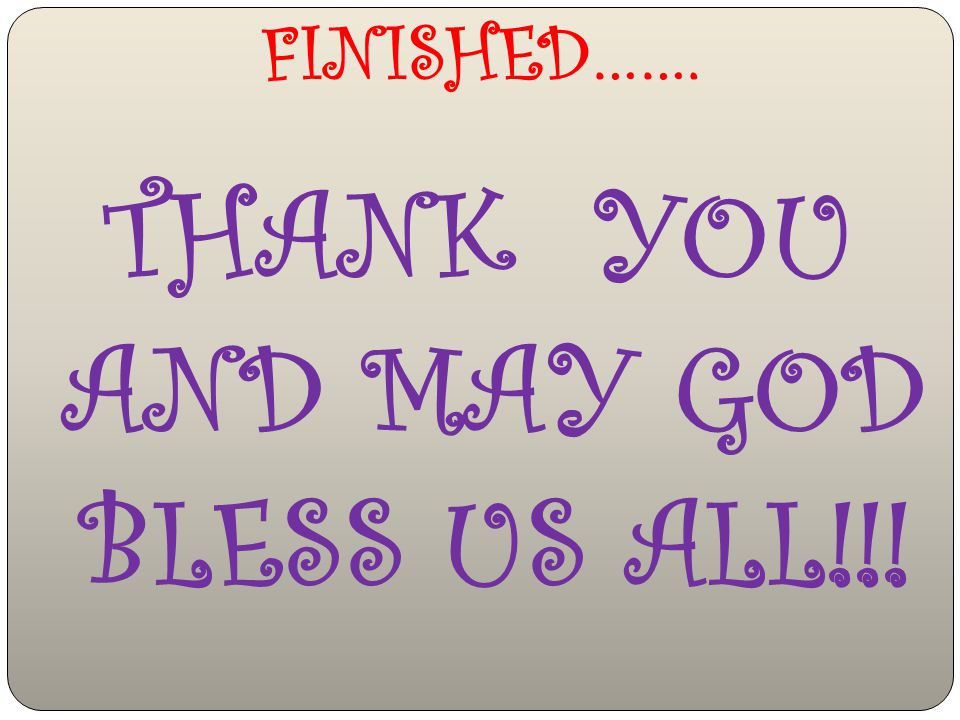 THANK YOU AND MAY GOD BLESS US ALL!!!