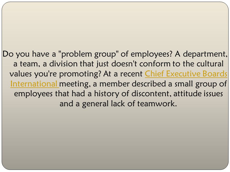 Do you have a problem group of employees