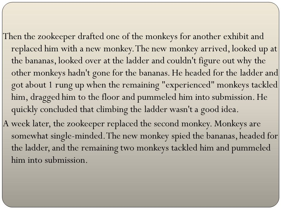 Then the zookeeper drafted one of the monkeys for another exhibit and replaced him with a new monkey.