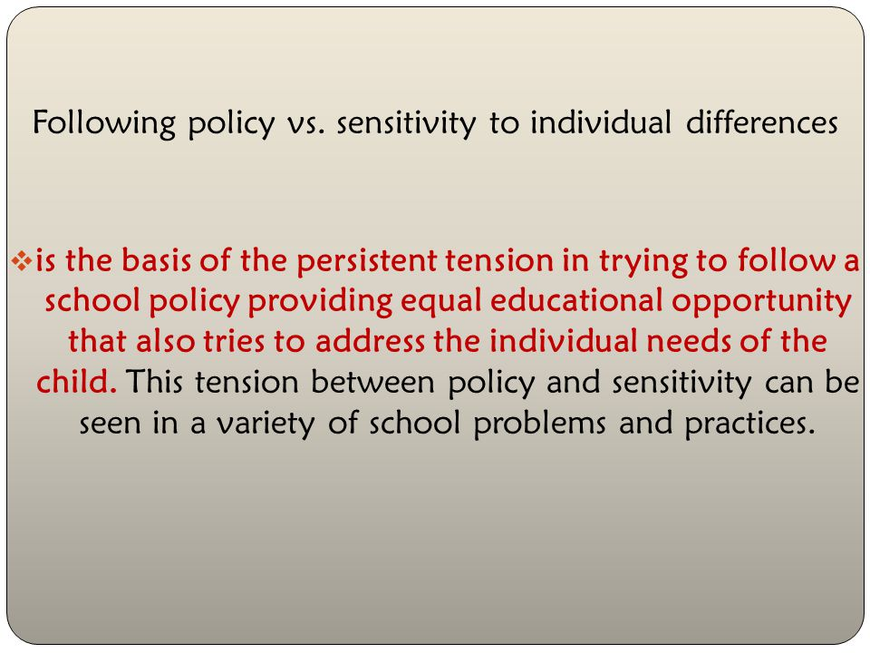 Following policy vs. sensitivity to individual differences