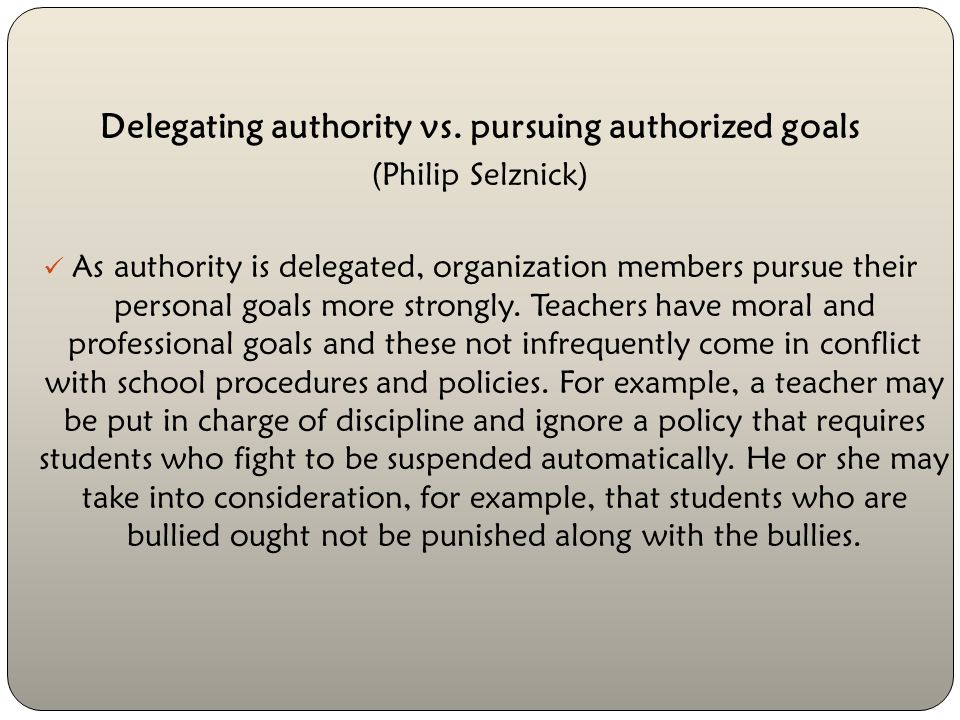 Delegating authority vs. pursuing authorized goals