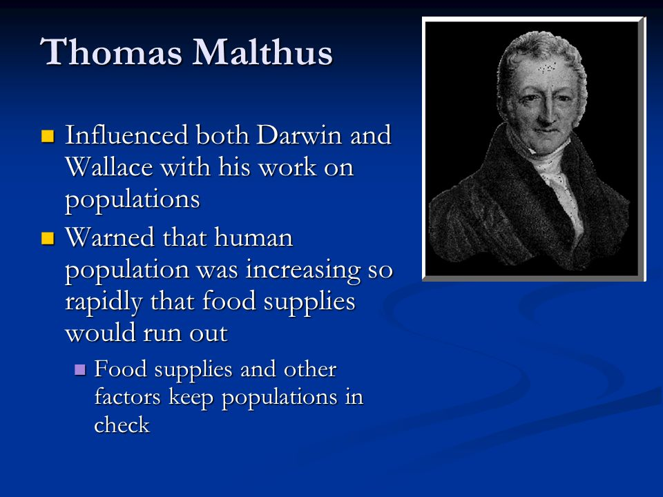 Thomas Malthus Influenced both Darwin and Wallace with his work on populations.