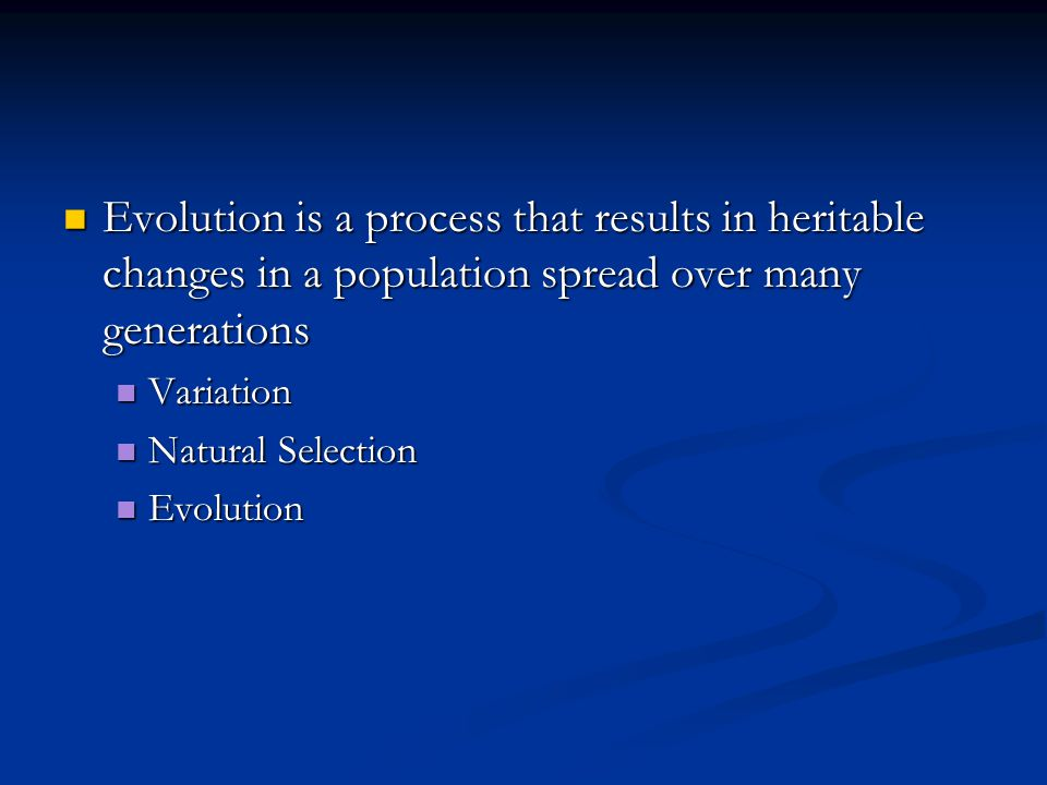Evolution is a process that results in heritable changes in a population spread over many generations