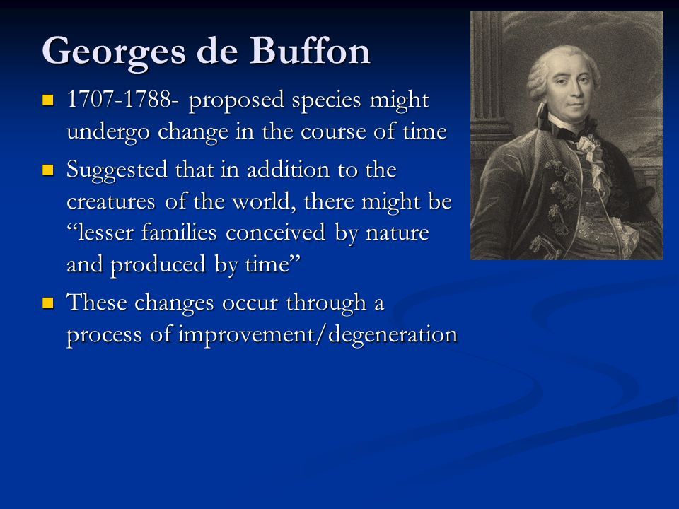 Georges de Buffon 1707-1788- proposed species might undergo change in the course of time.