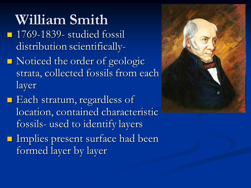 William Smith 1769-1839- studied fossil distribution scientifically-