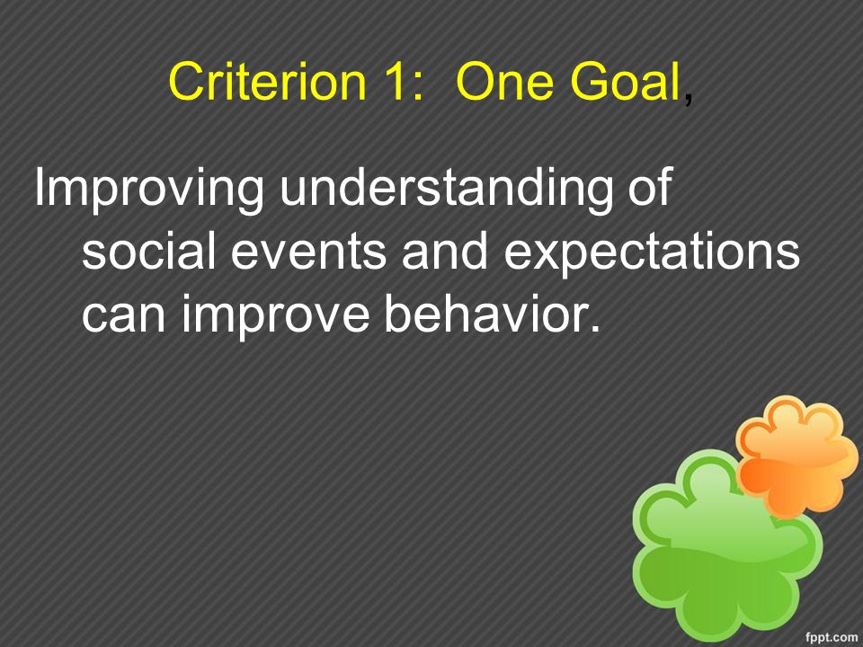 Criterion 1: One Goal, Improving understanding of social events and expectations can improve behavior.