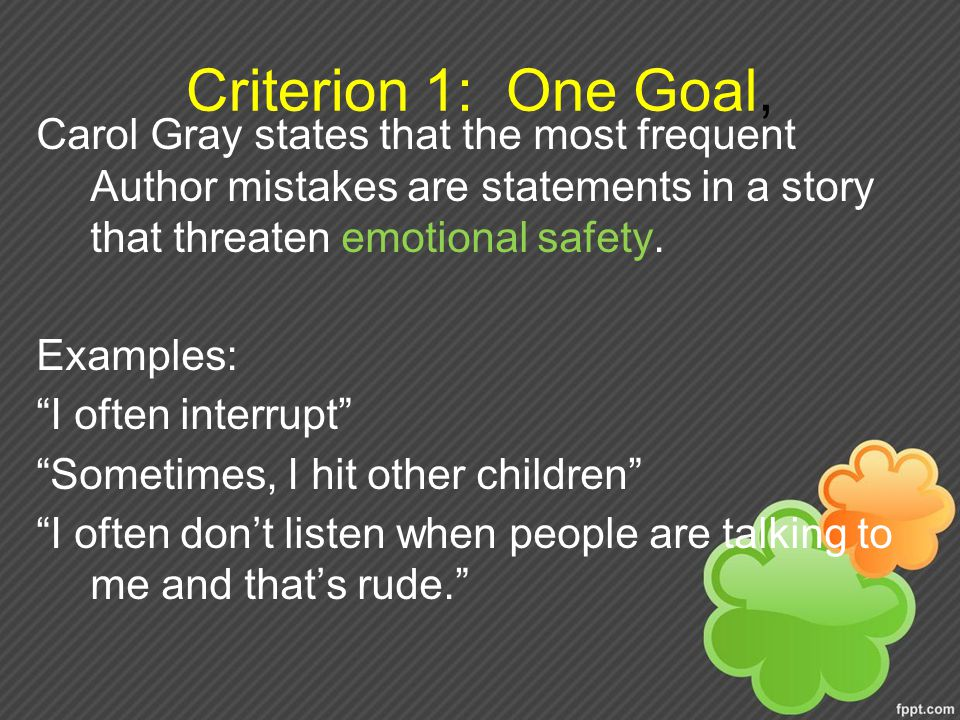 Criterion 1: One Goal, Carol Gray states that the most frequent Author mistakes are statements in a story that threaten emotional safety.