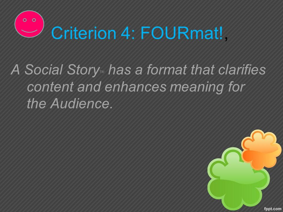 Criterion 4: FOURmat!, A Social StoryTM has a format that clarifies content and enhances meaning for the Audience.