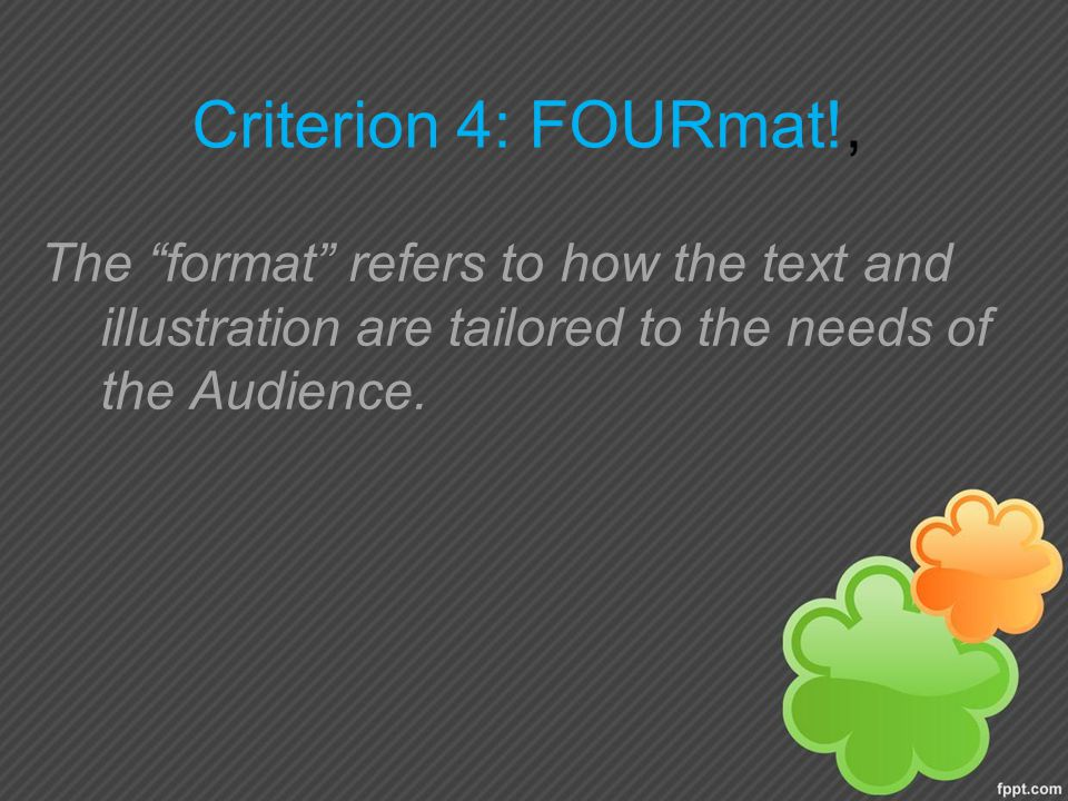 Criterion 4: FOURmat!, The format refers to how the text and illustration are tailored to the needs of the Audience.