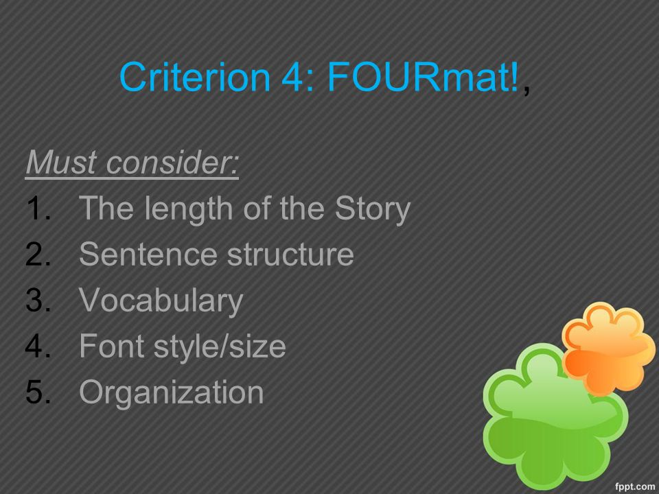 Criterion 4: FOURmat!, Must consider: The length of the Story