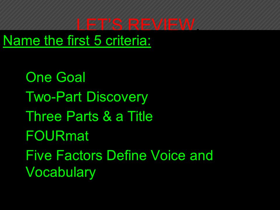 LET'S REVIEW, Name the first 5 criteria: One Goal Two-Part Discovery