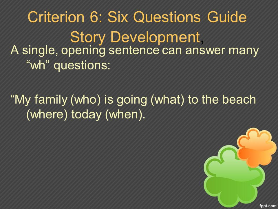 Criterion 6: Six Questions Guide Story Development,