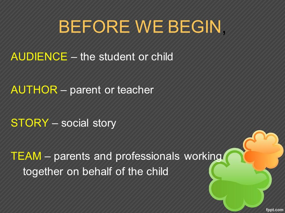 BEFORE WE BEGIN, AUDIENCE – the student or child