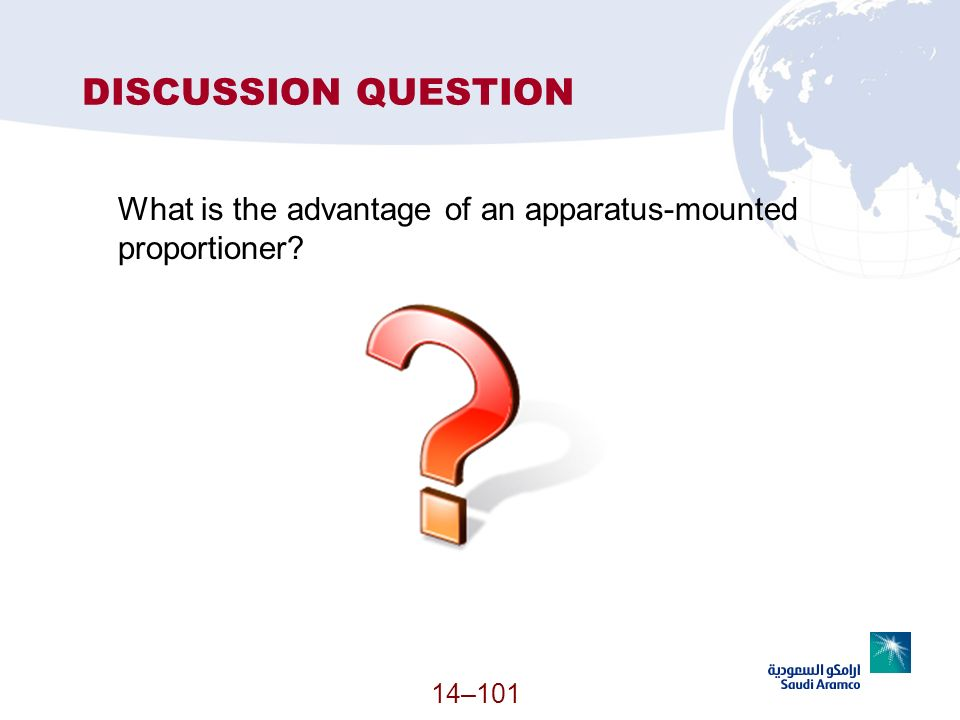 DISCUSSION QUESTION What is the advantage of an apparatus-mounted proportioner