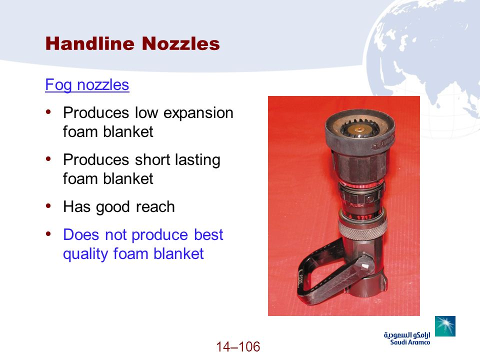 Handline Nozzles Fog nozzles Produces low expansion foam blanket