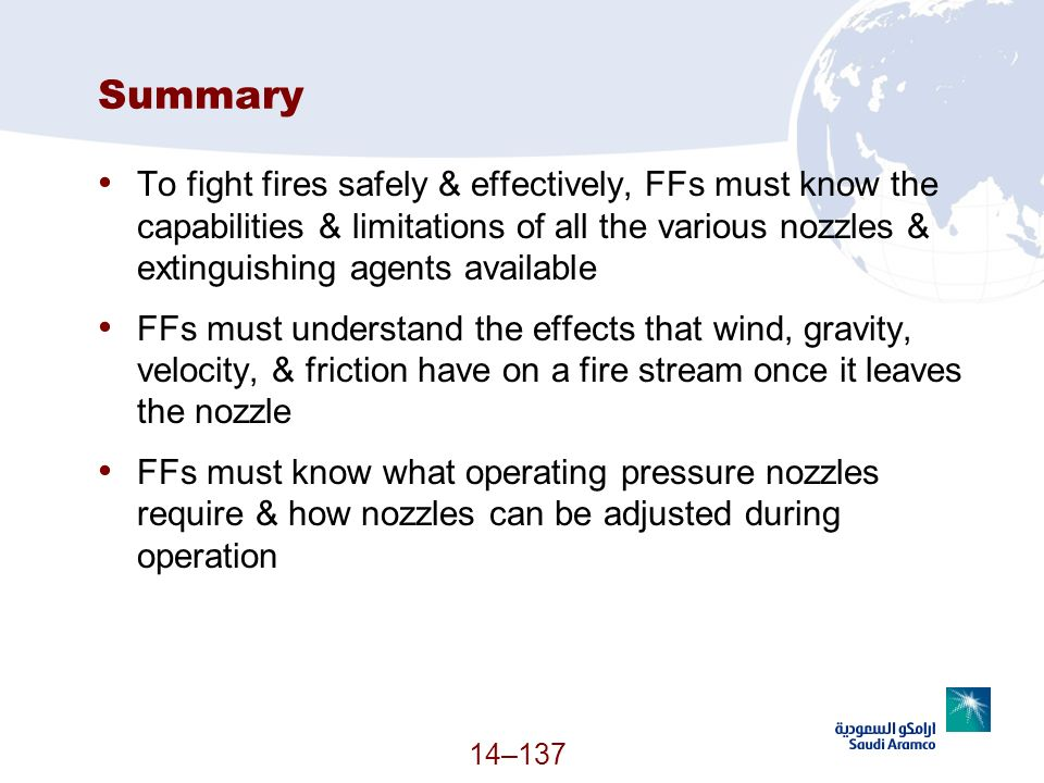 Summary To fight fires safely & effectively, FFs must know the capabilities & limitations of all the various nozzles & extinguishing agents available.