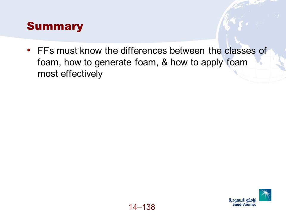 Summary FFs must know the differences between the classes of foam, how to generate foam, & how to apply foam most effectively.