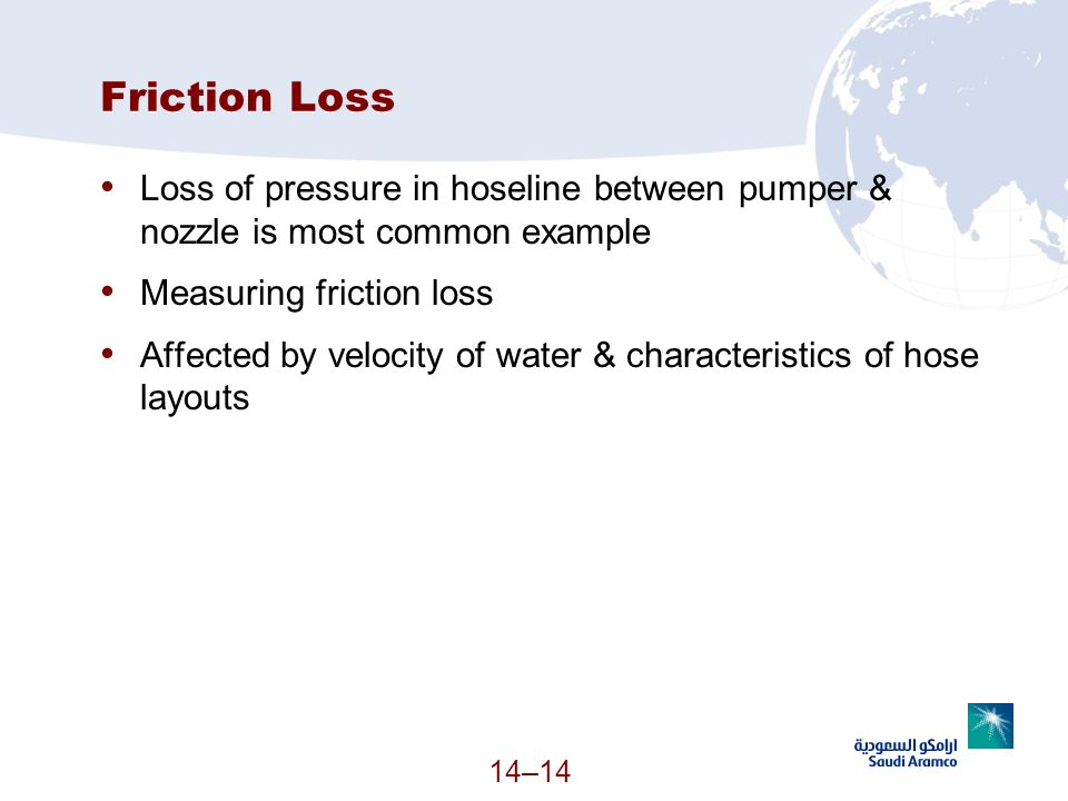 Friction Loss Loss of pressure in hoseline between pumper & nozzle is most common example. Measuring friction loss.
